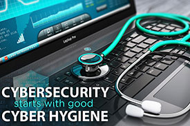 Cyber Security Starts with Good Cyber Hygiene